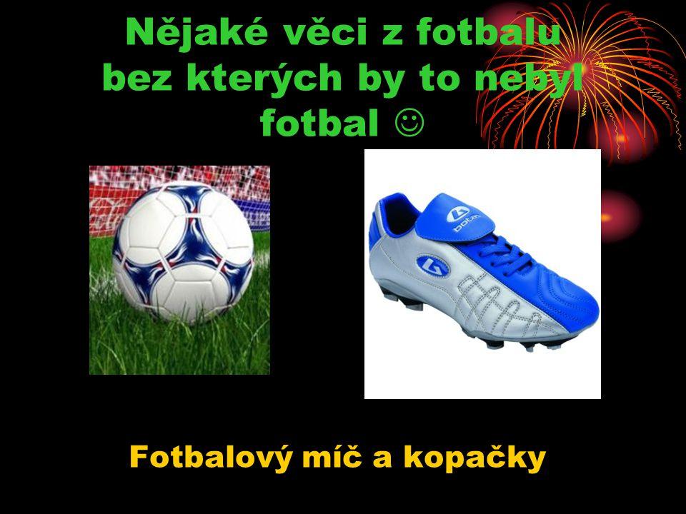 Nějaké věci z fotbalu bez kterých by to nebyl fotbal Fotbalový míč a kopačky