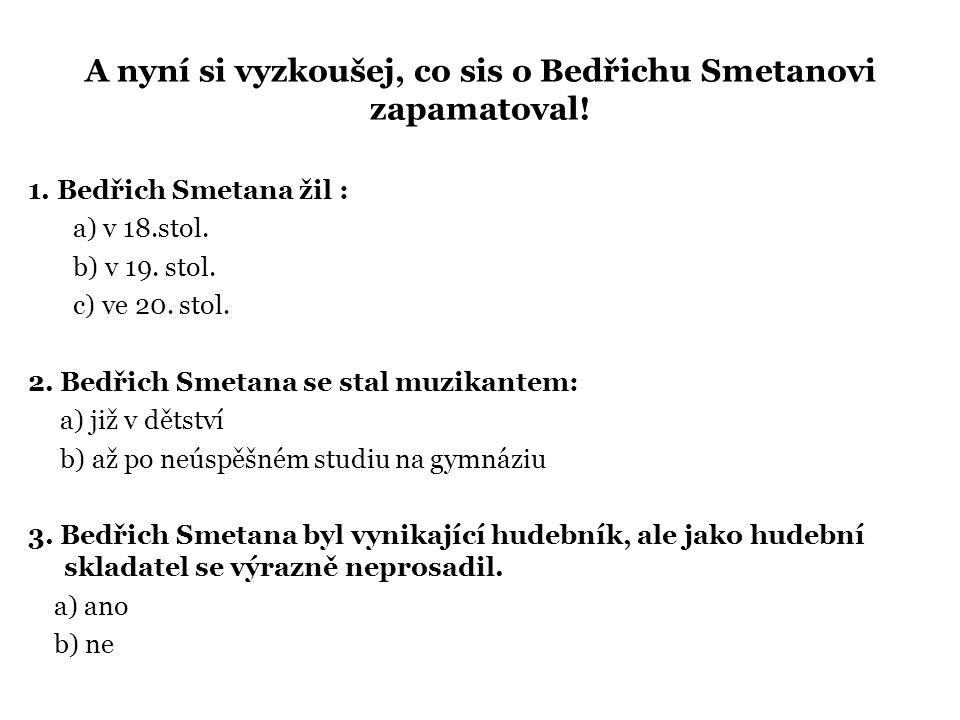 A nyní si vyzkoušej, co sis o Bedřichu Smetanovi zapamatoval.