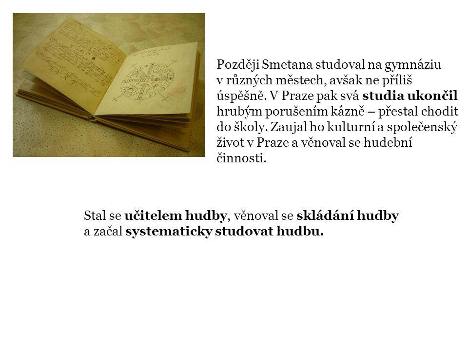 Později Smetana studoval na gymnáziu v různých městech, avšak ne příliš úspěšně.