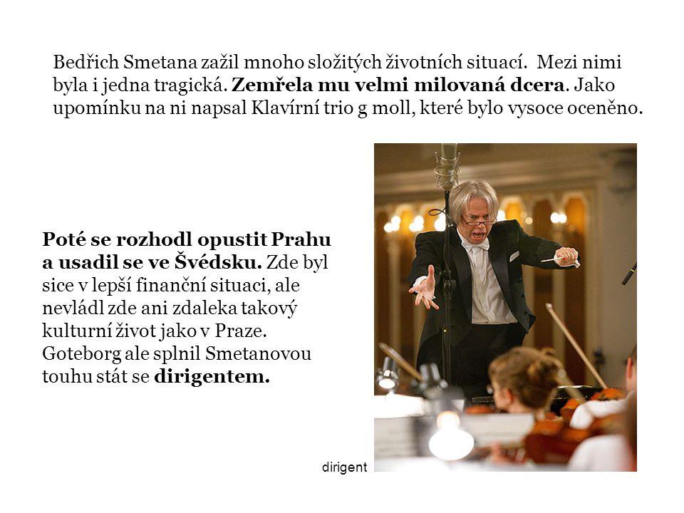 Po návratu do Čech se Smetana stal členem Měšťanské besedy, stal se sbormistrem pěveckého spolku Hlahol, byl zvolen předsedou hudebního sboru Umělecké besedy a v roce 1866 se stal kapelníkem opery Prozatímního divadla.
