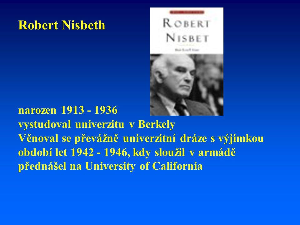Robert Nisbeth narozen 1913 - 1936 vystudoval univerzitu v Berkely Věnoval se převážně univerzitní dráze s výjimkou období let 1942 - 1946, kdy sloužil v armádě přednášel na University of California
