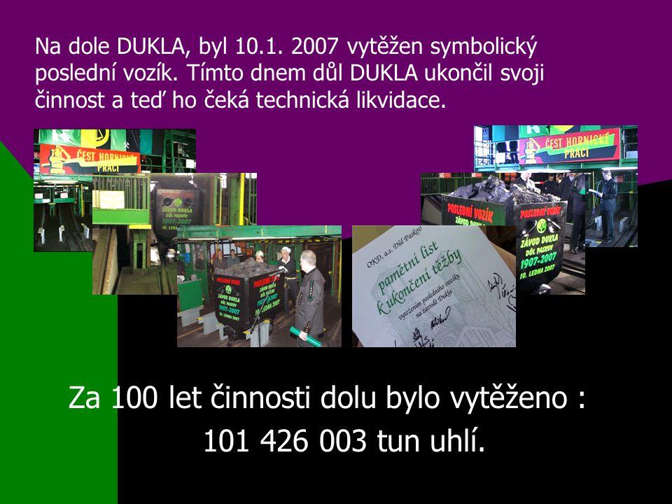 Na dole DUKLA, byl 10.1. 2007 vytěžen symbolický poslední vozík. Tímto dnem důl DUKLA ukončil svoji činnost a teď ho čeká technická likvidace. Za 100