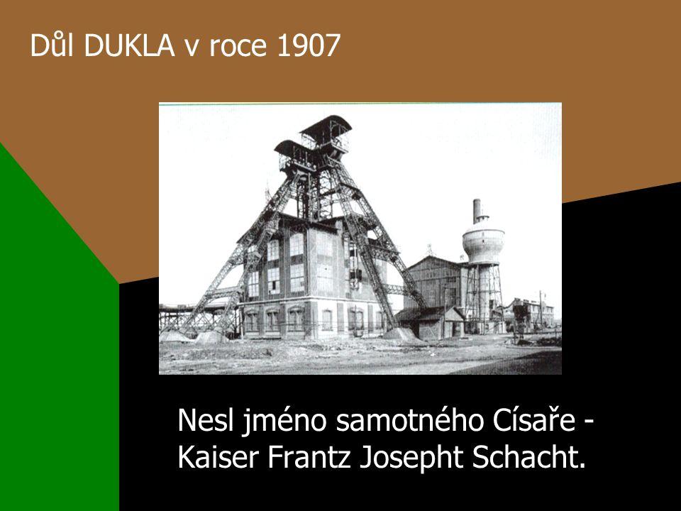 Důl DUKLA v roce 1907 Nesl jméno samotného Císaře - Kaiser Frantz Josepht Schacht.
