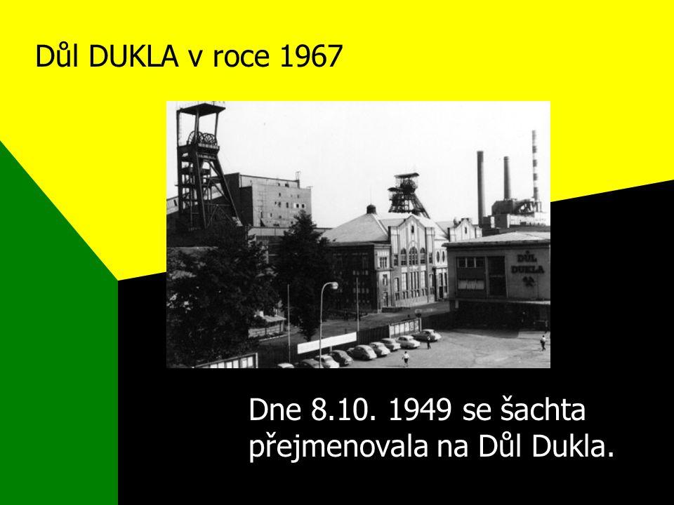 Důl DUKLA v roce 1967 Dne 8.10. 1949 se šachta přejmenovala na Důl Dukla.