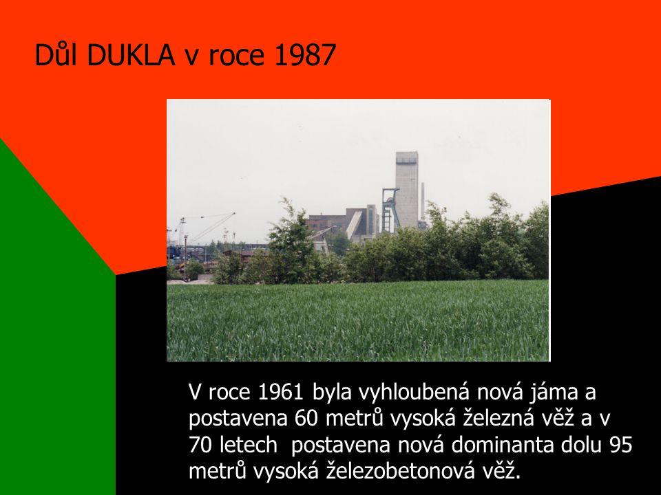 Důl DUKLA v roce 1987 V roce 1961 byla vyhloubená nová jáma a postavena 60 metrů vysoká železná věž a v 70 letech postavena nová dominanta dolu 95 metrů vysoká železobetonová věž.