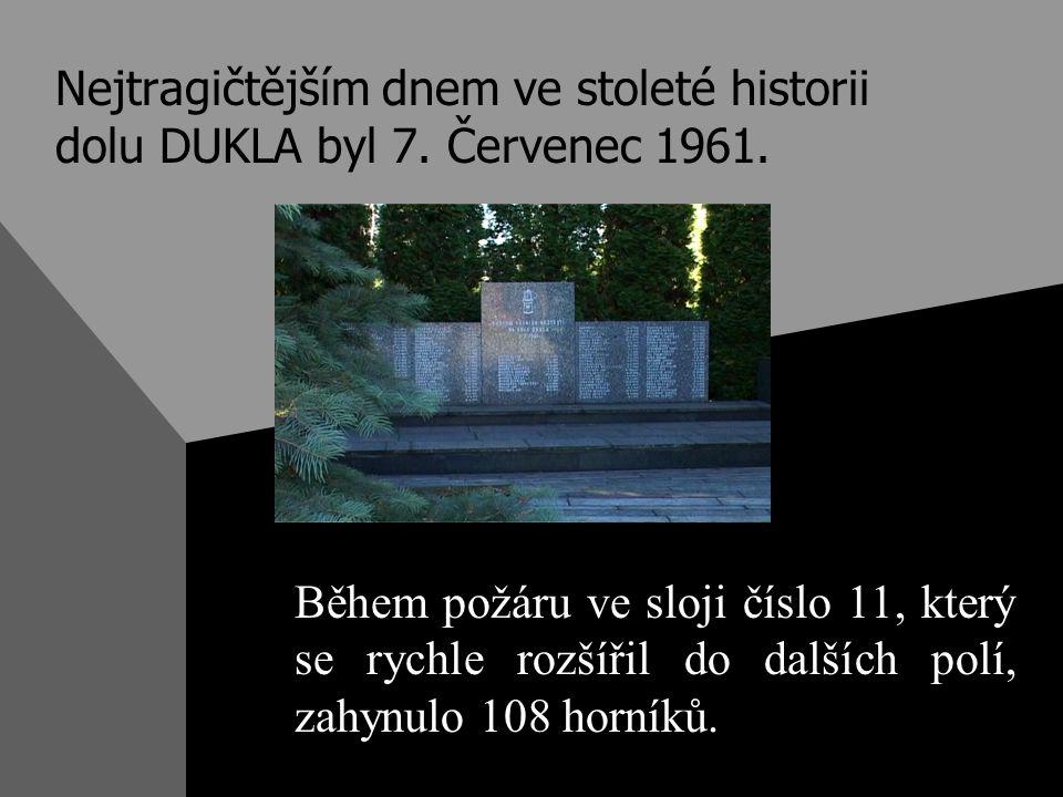 Nejtragičtějším dnem ve stoleté historii dolu DUKLA byl 7. Červenec 1961. Během požáru ve sloji číslo 11, který se rychle rozšířil do dalších polí, za
