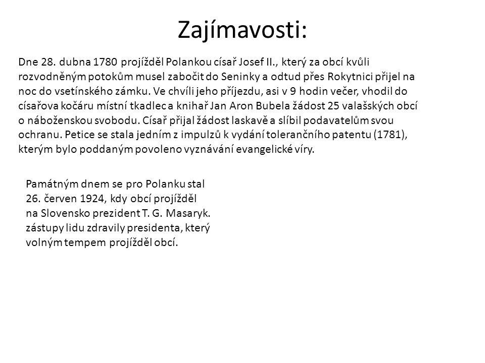 Zajímavosti: Dne 28. dubna 1780 projížděl Polankou císař Josef II., který za obcí kvůli rozvodněným potokům musel zabočit do Seninky a odtud přes Roky