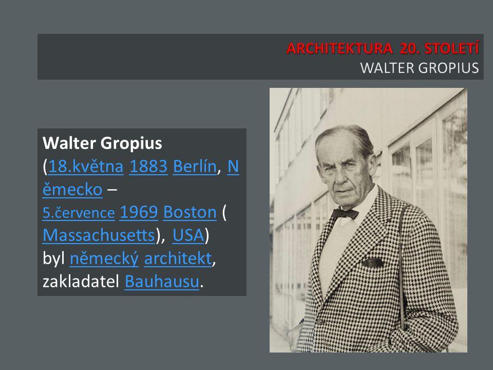 Walter Gropius (18.května 1883 Berlín, N ěmecko – 18.května1883BerlínN ěmecko 5.července 5.července 1969 Boston ( Massachusetts), USA) byl německý architekt, zakladatel Bauhausu.1969Boston MassachusettsUSAněmeckýarchitektBauhausu