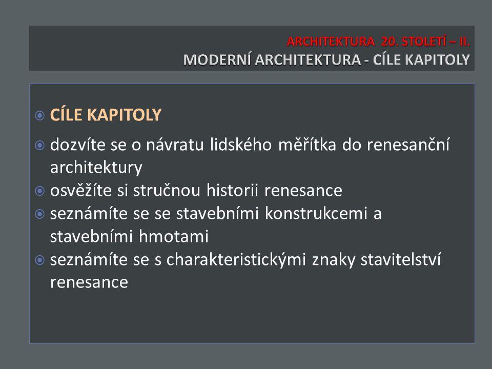  CÍLE KAPITOLY  dozvíte se o návratu lidského měřítka do renesanční architektury  osvěžíte si stručnou historii renesance  seznámíte se se stavebními konstrukcemi a stavebními hmotami  seznámíte se s charakteristickými znaky stavitelství renesance