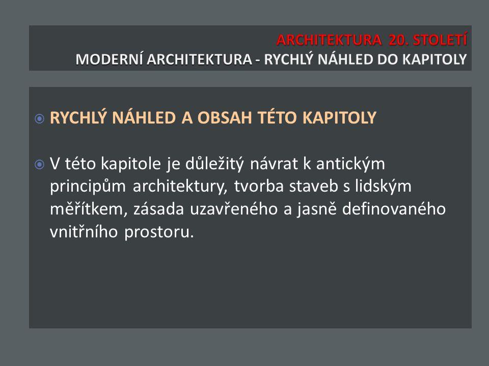  RYCHLÝ NÁHLED A OBSAH TÉTO KAPITOLY  V této kapitole je důležitý návrat k antickým principům architektury, tvorba staveb s lidským měřítkem, zásada uzavřeného a jasně definovaného vnitřního prostoru.