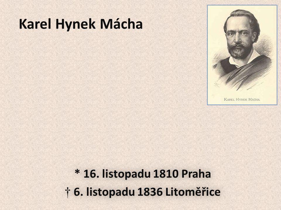 Karel Hynek Mácha * 16. listopadu 1810 Praha † 6.