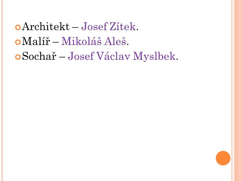 Architekt – Josef Zítek. Malíř – Mikoláš Aleš. Sochař – Josef Václav Myslbek.