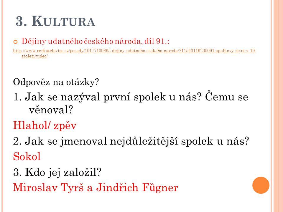 3. K ULTURA Dějiny udatného českého národa, díl 91.: http://www.ceskatelevize.cz/porady/10177109865-dejiny-udatneho-ceskeho-naroda/211543116230091-spo