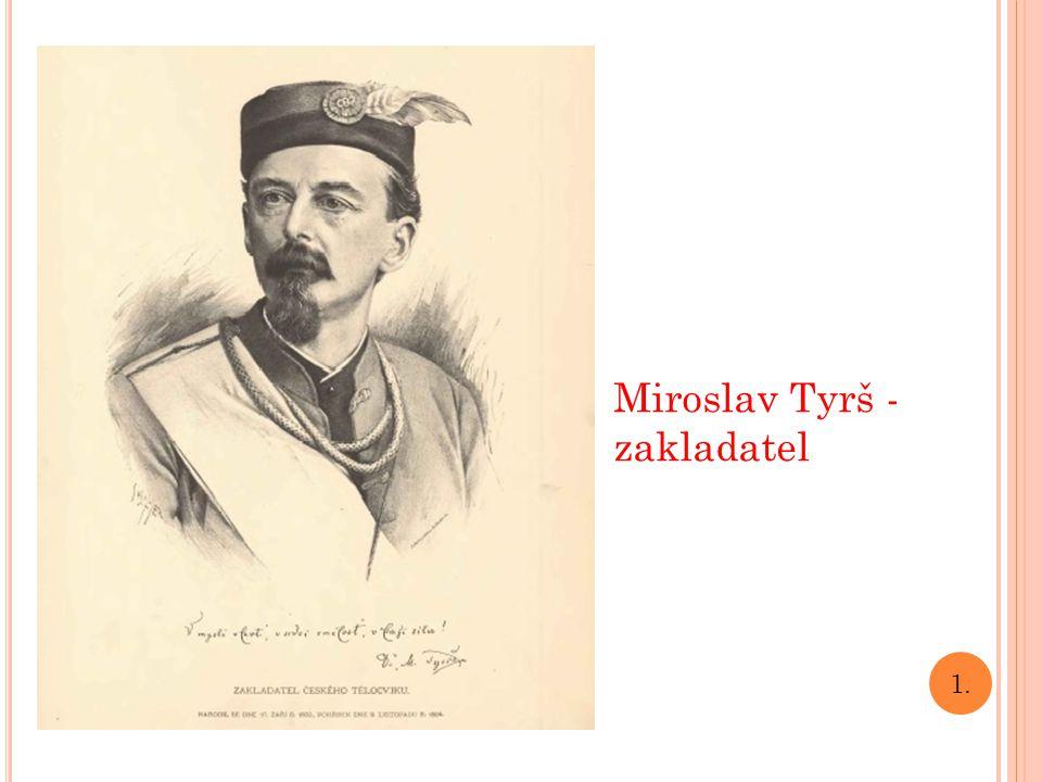 Miroslav Tyrš - zakladatel 1.