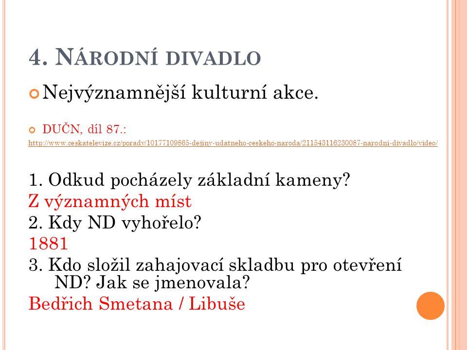 4. N ÁRODNÍ DIVADLO Nejvýznamnější kulturní akce. DUČN, díl 87.: http://www.ceskatelevize.cz/porady/10177109865-dejiny-udatneho-ceskeho-naroda/2115431