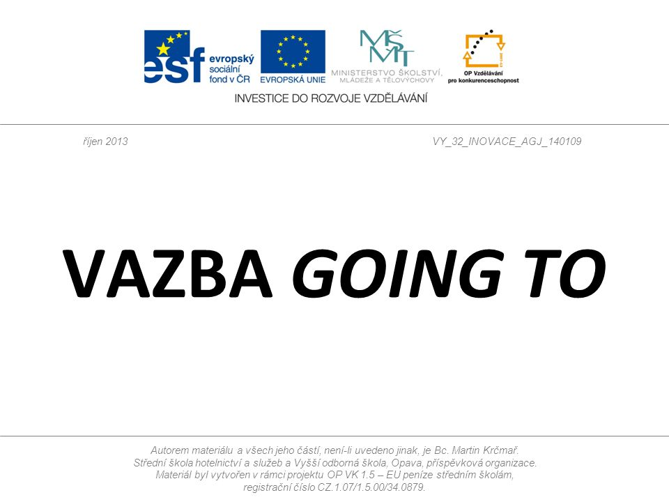 Vazba going to Najděte a vyznačte slovesa.Tom is going to become a doctor.