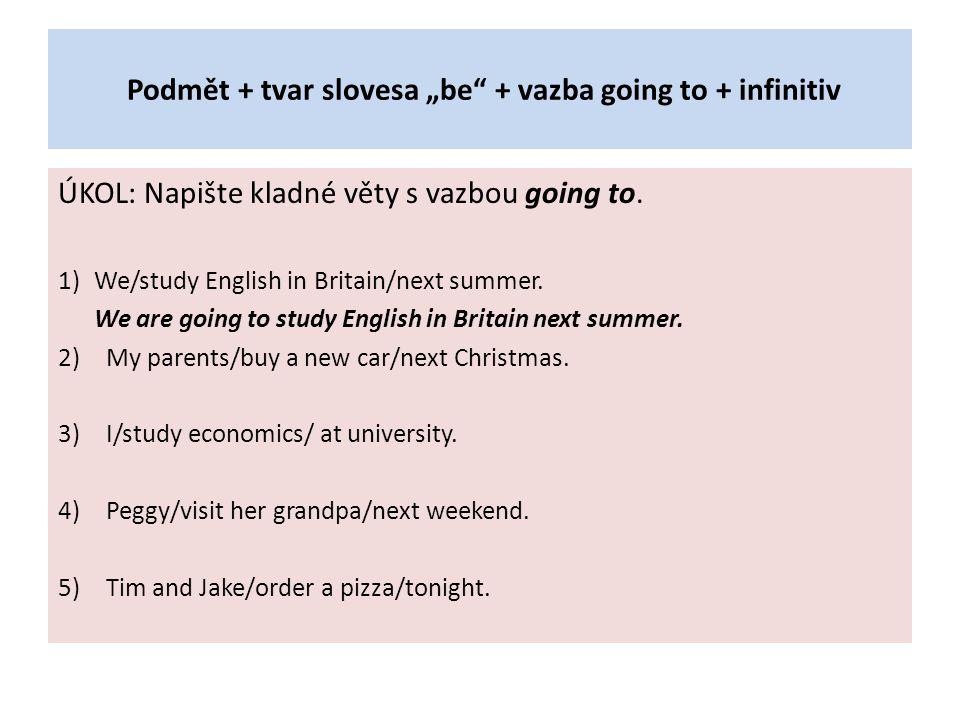 ŘEŠENÍ Kladné věty s vazbou going to.1) We/study English in Britain/next summer.