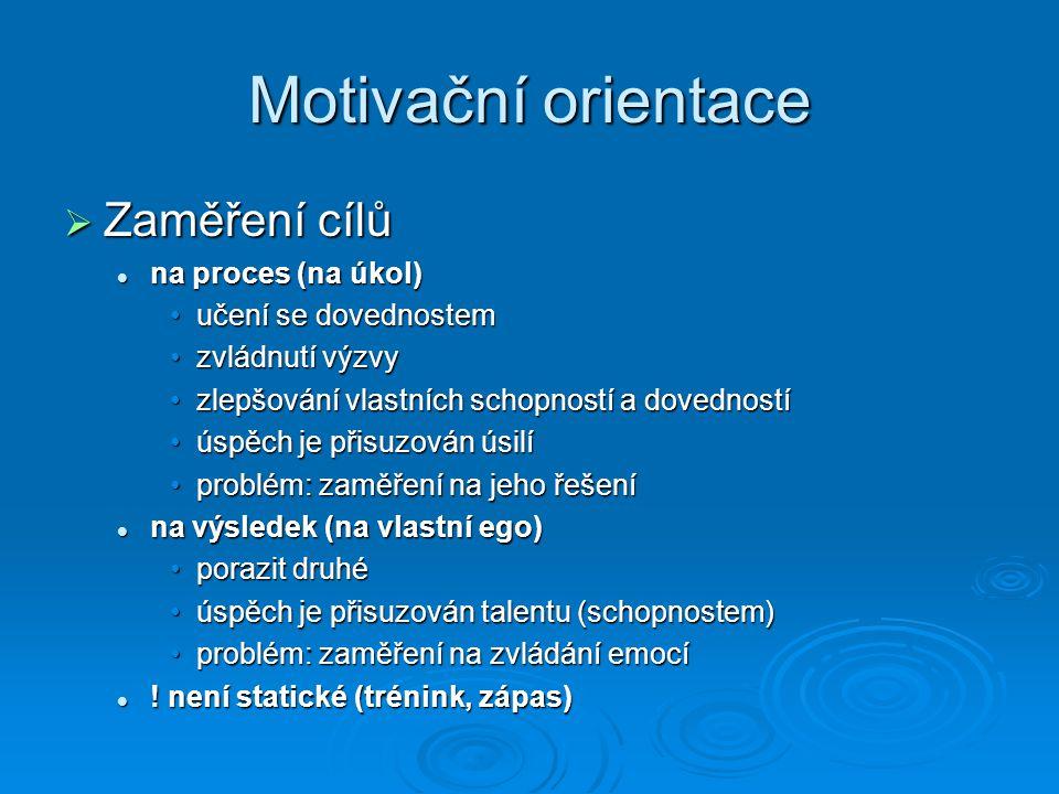 Motivační orientace  Zaměření cílů na proces (na úkol) na proces (na úkol) učení se dovednostemučení se dovednostem zvládnutí výzvyzvládnutí výzvy zl