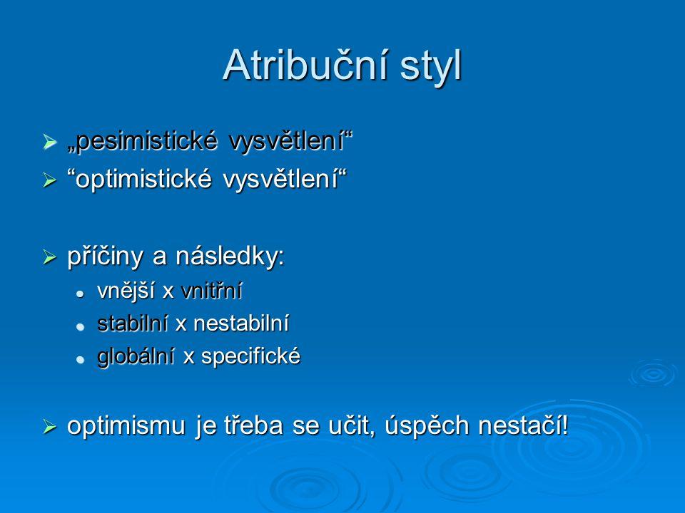 """Atribuční styl  """"pesimistické vysvětlení""""  """"optimistické vysvětlení""""  příčiny a následky: vnější x vnitřní vnější x vnitřní stabilní x nestabilní s"""