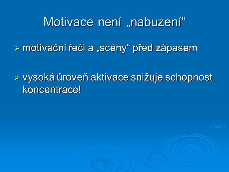 """Motivace není """"nabuzení""""  motivační řeči a """"scény"""" před zápasem  vysoká úroveň aktivace snižuje schopnost koncentrace!"""