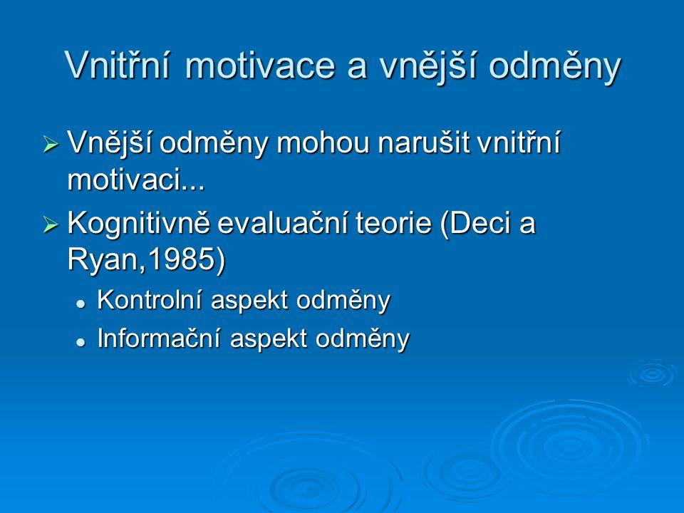 Vnitřní motivace a vnější odměny  Vnější odměny mohou narušit vnitřní motivaci...  Kognitivně evaluační teorie (Deci a Ryan,1985) Kontrolní aspekt o
