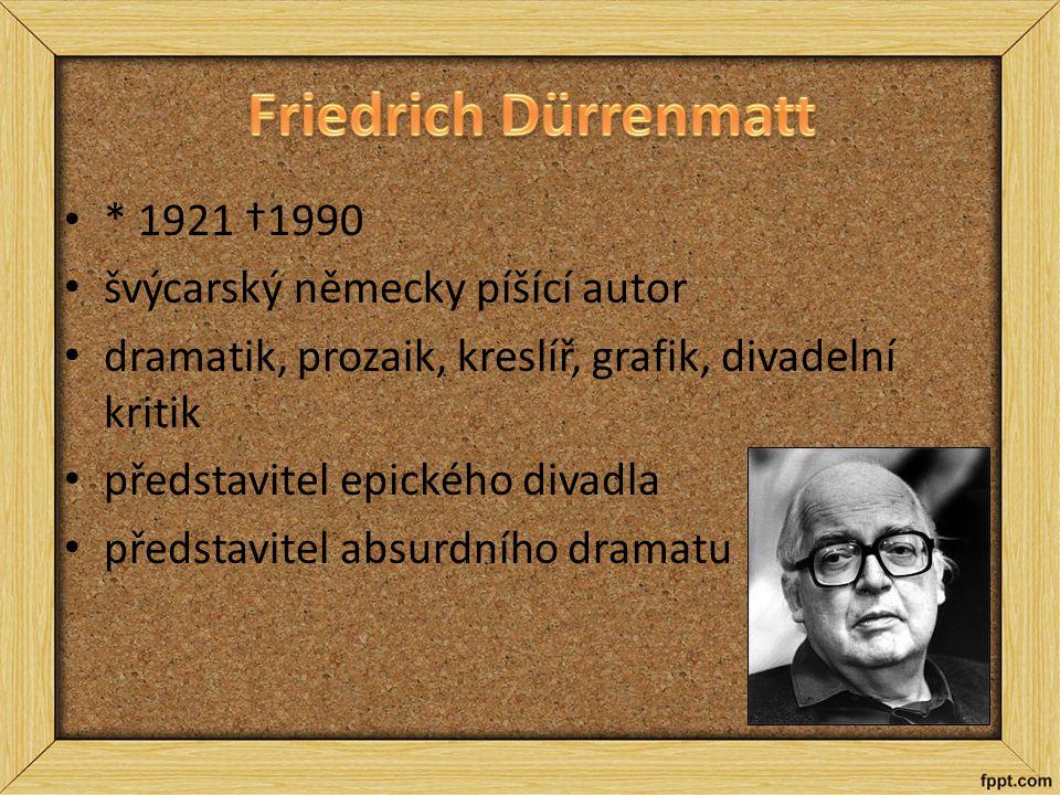 * 1921 †1990 švýcarský německy píšící autor dramatik, prozaik, kreslíř, grafik, divadelní kritik představitel epického divadla představitel absurdního