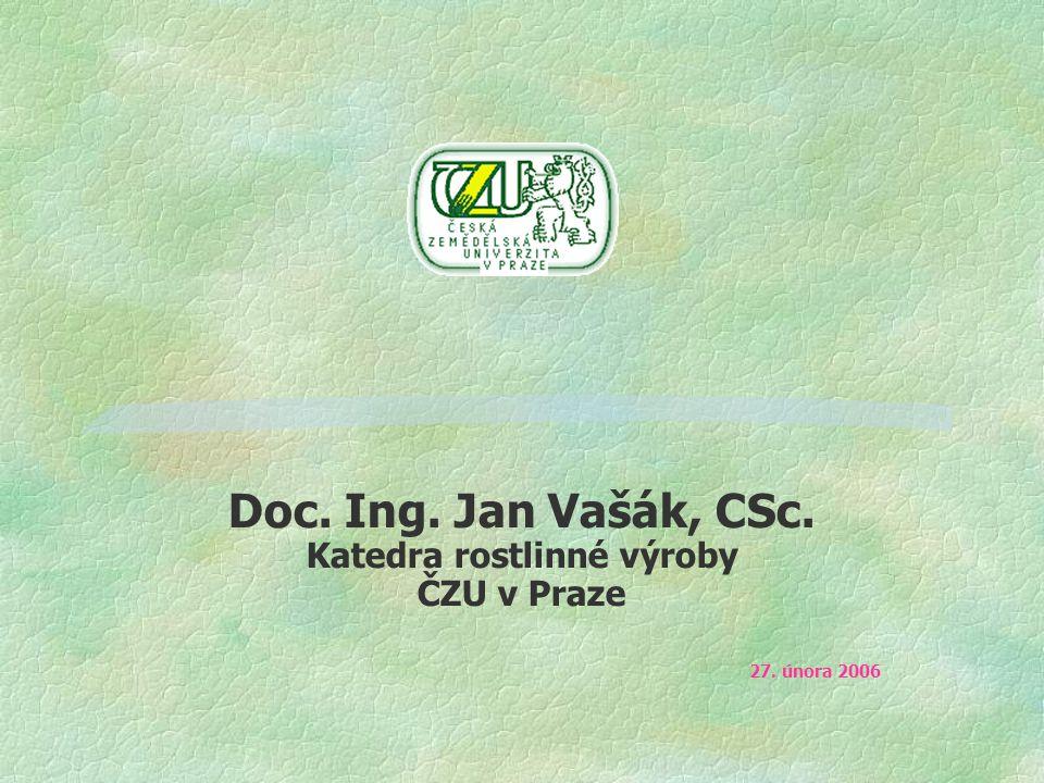 Doc. Ing. Jan Vašák, CSc. Katedra rostlinné výroby ČZU v Praze 27. února 2006