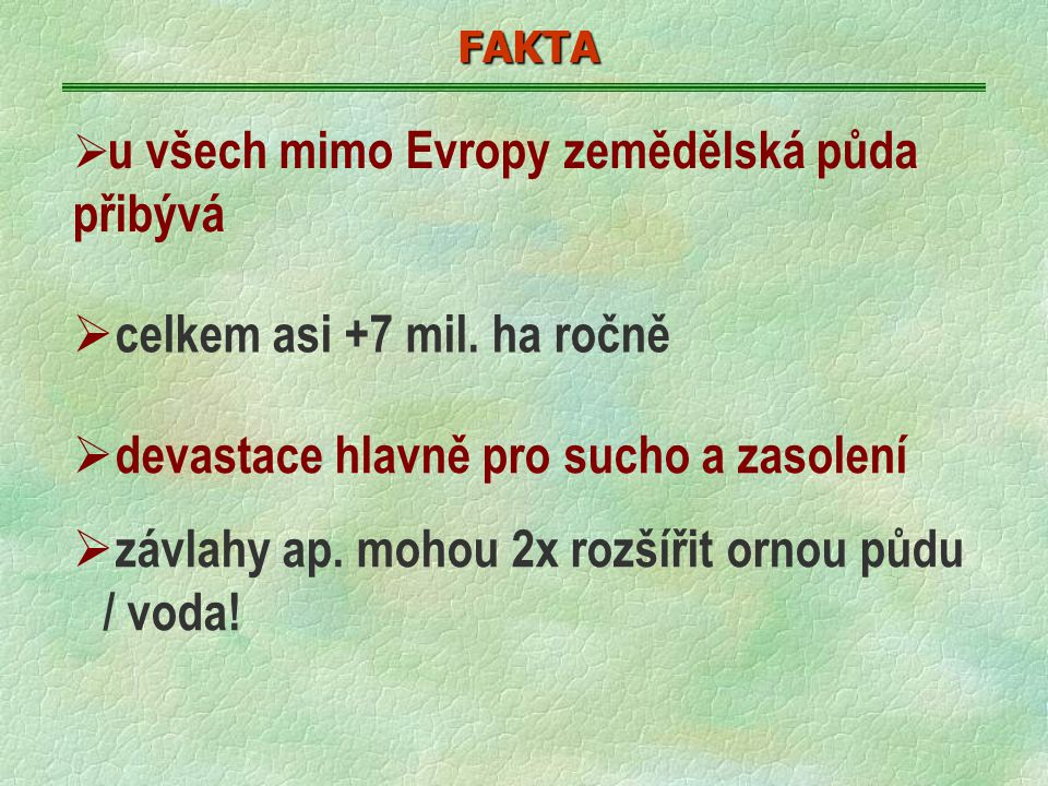 FAKTA  u všech mimo Evropy zemědělská půda přibývá  celkem asi +7 mil.