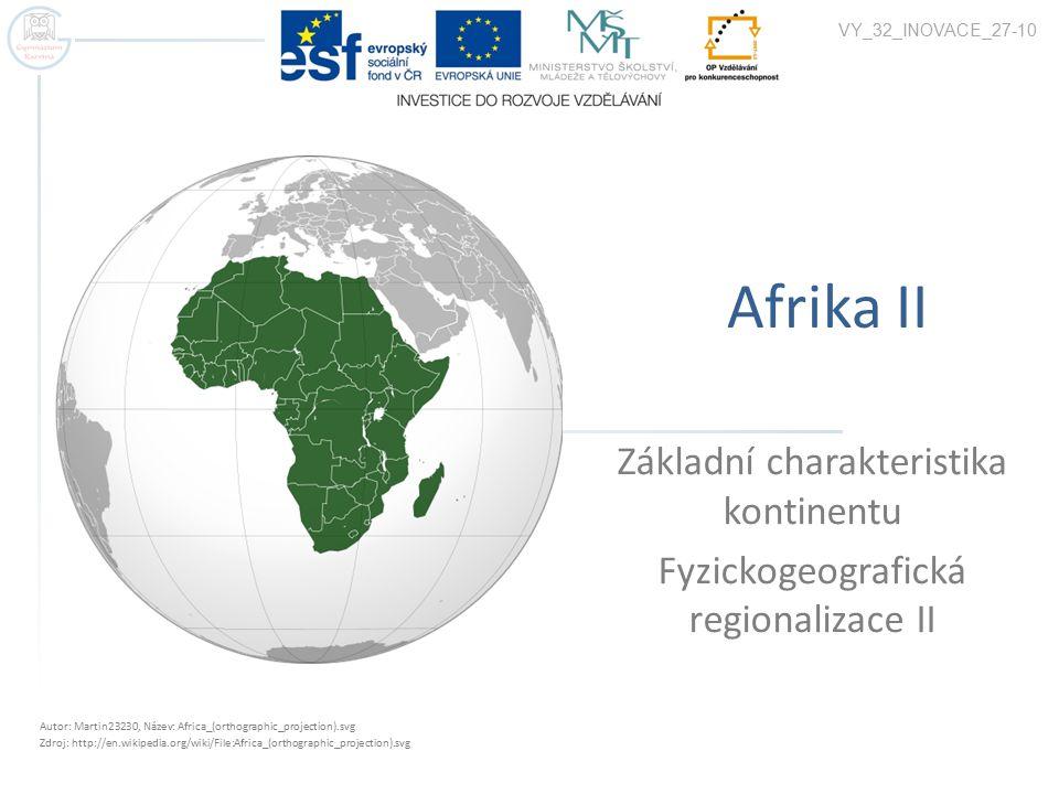 Afrika II Základní charakteristika kontinentu Fyzickogeografická regionalizace II VY_32_INOVACE_27-10 Autor: Martin23230, Název: Africa_(orthographic_projection).svg Zdroj: http://en.wikipedia.org/wiki/File:Africa_(orthographic_projection).svg