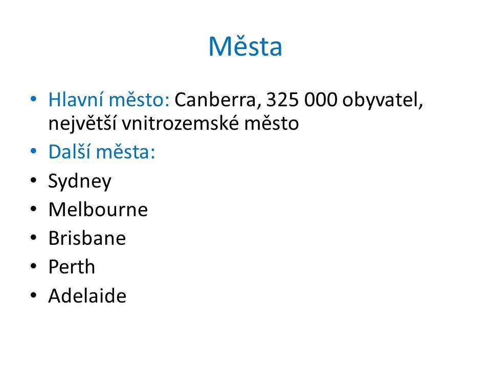 Města Hlavní město: Canberra, 325 000 obyvatel, největší vnitrozemské město Další města: Sydney Melbourne Brisbane Perth Adelaide