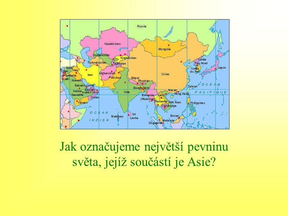 Jak označujeme největší pevninu světa, jejíž součástí je Asie?