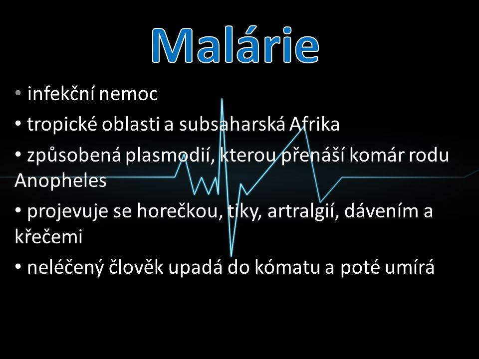 infekční nemoc tropické oblasti a subsaharská Afrika způsobená plasmodií, kterou přenáší komár rodu Anopheles projevuje se horečkou, tiky, artralgií,