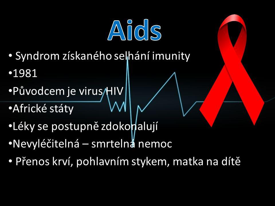 Syndrom získaného selhání imunity 1981 Původcem je virus HIV Africké státy Léky se postupně zdokonalují Nevyléčitelná – smrtelná nemoc Přenos krví, po