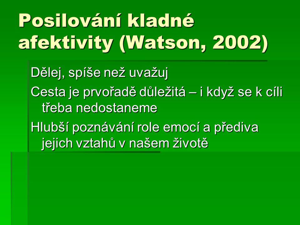 Posilování kladné afektivity (Watson, 2002) Dělej, spíše než uvažuj Cesta je prvořadě důležitá – i když se k cíli třeba nedostaneme Hlubší poznávání r
