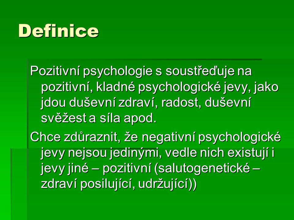 Cíle pozitivní psychologie Celková psychická pohoda (well-being) skupiny nebo jednotlivců  Využití prvků z: -Kognitivní oblasti – moudrost, poznávání, vnímaná osobní zdatnost (self efficacy), naděje, optimismus, životní pohoda, sebeovládání, sebekontrola apod.