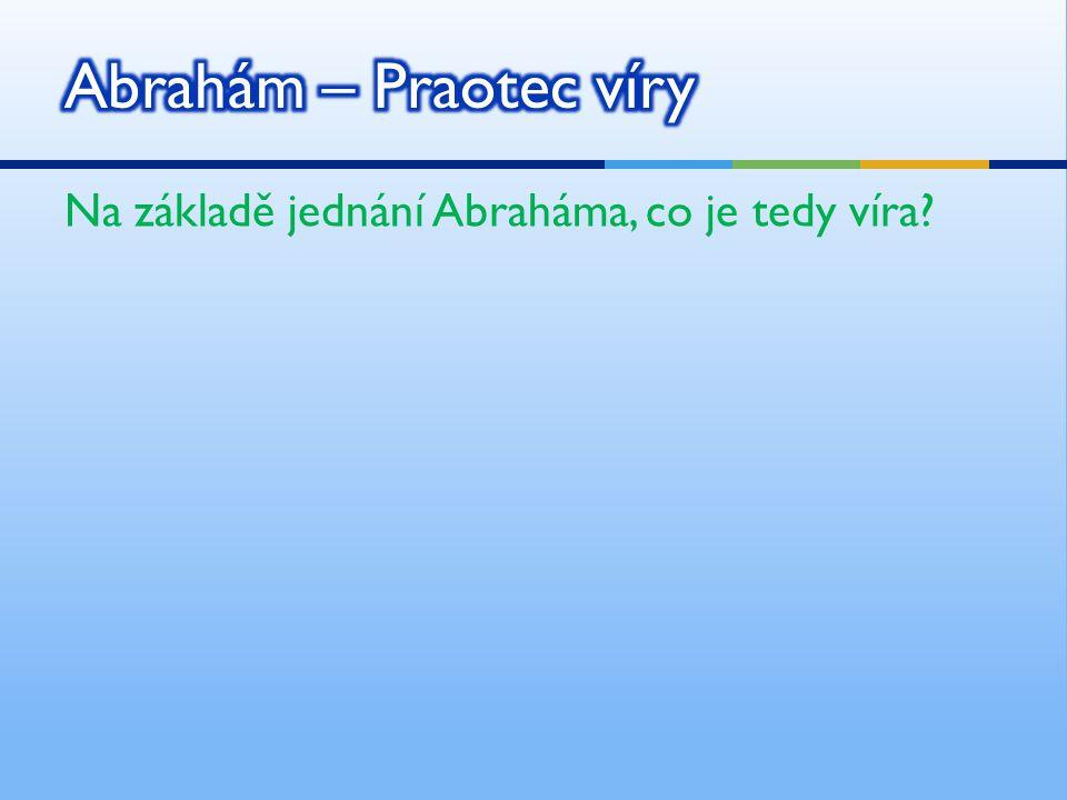Na základě jednání Abraháma, co je tedy víra?