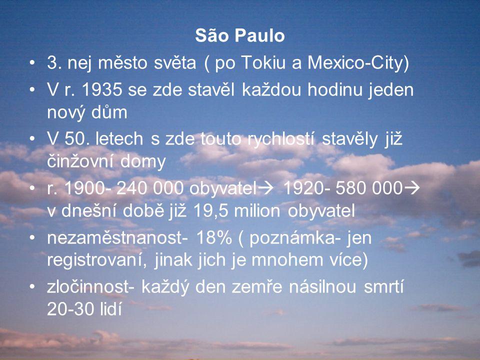 São Paulo 3. nej město světa ( po Tokiu a Mexico-City) V r. 1935 se zde stavěl každou hodinu jeden nový dům V 50. letech s zde touto rychlostí stavěly