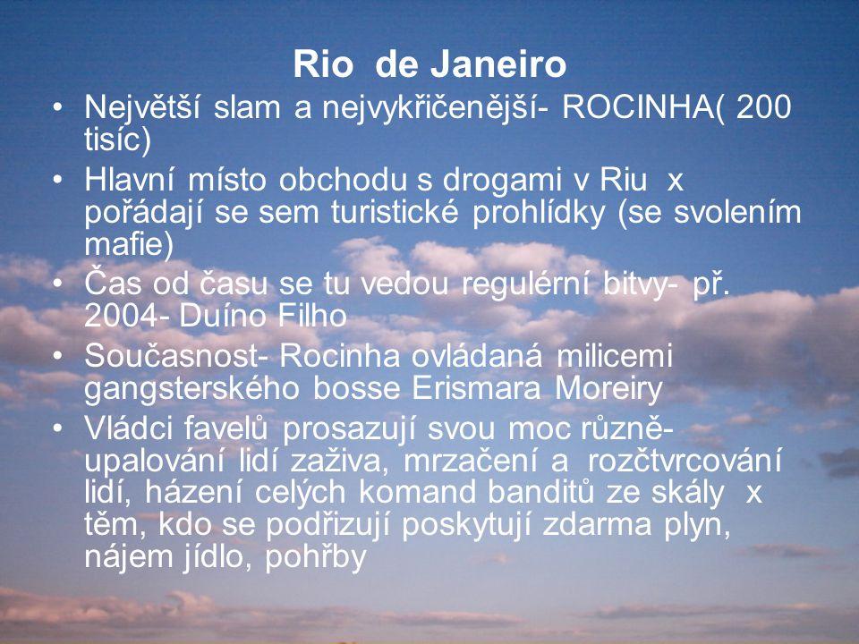 Rio de Janeiro Největší slam a nejvykřičenější- ROCINHA( 200 tisíc) Hlavní místo obchodu s drogami v Riu x pořádají se sem turistické prohlídky (se sv