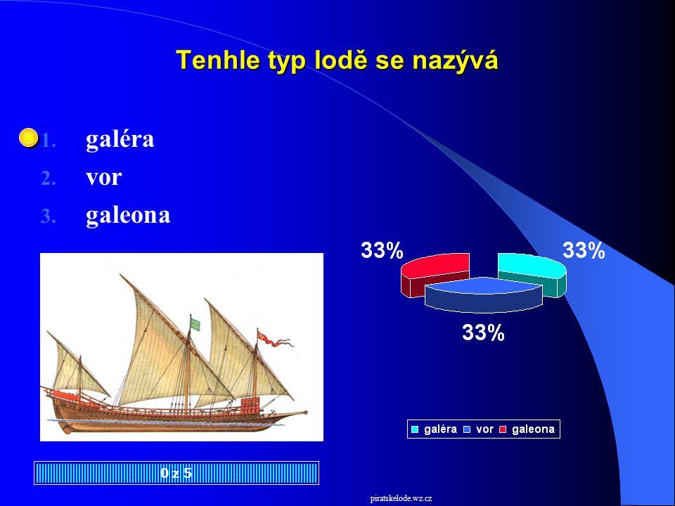 Tenhle typ lodě se nazývá 0 z 5 piratskelode.wz.cz 1. galéra 2. vor 3. galeona