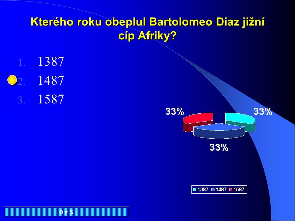 Kterého roku obeplul Bartolomeo Diaz jižní cíp Afriky? 0 z 5 1. 1387 2. 1487 3. 1587