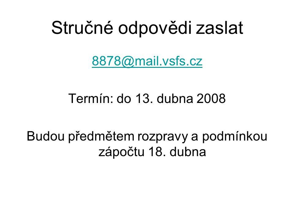 Stručné odpovědi zaslat 8878@mail.vsfs.cz Termín: do 13.