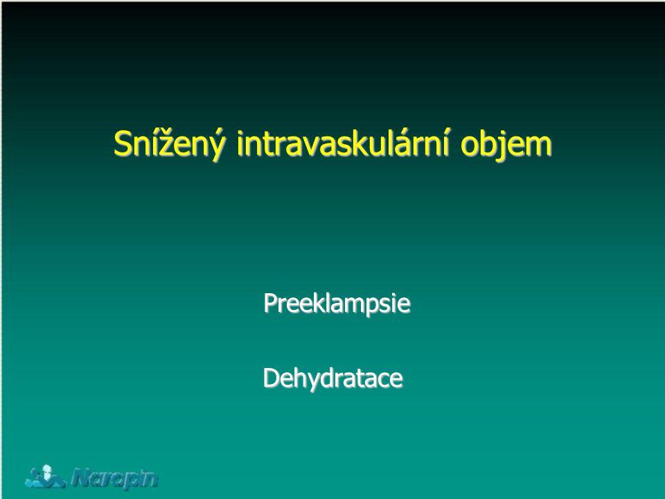Snížený intravaskulární objem Preeklampsie PreeklampsieDehydratace