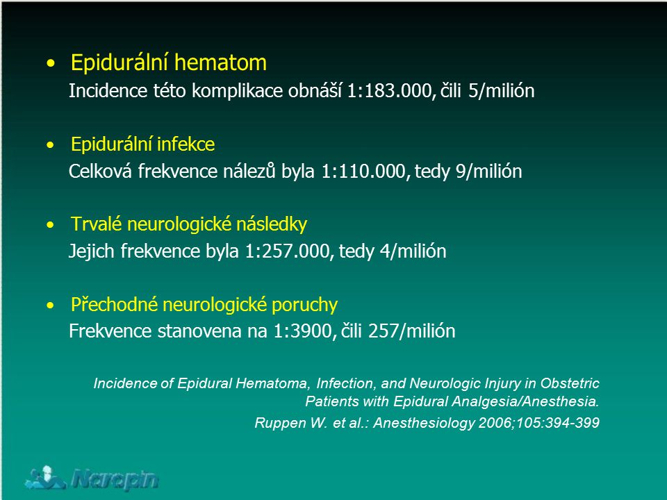 Epidurální hematom Incidence této komplikace obnáší 1:183.000, čili 5/milión Epidurální infekce Celková frekvence nálezů byla 1:110.000, tedy 9/milión