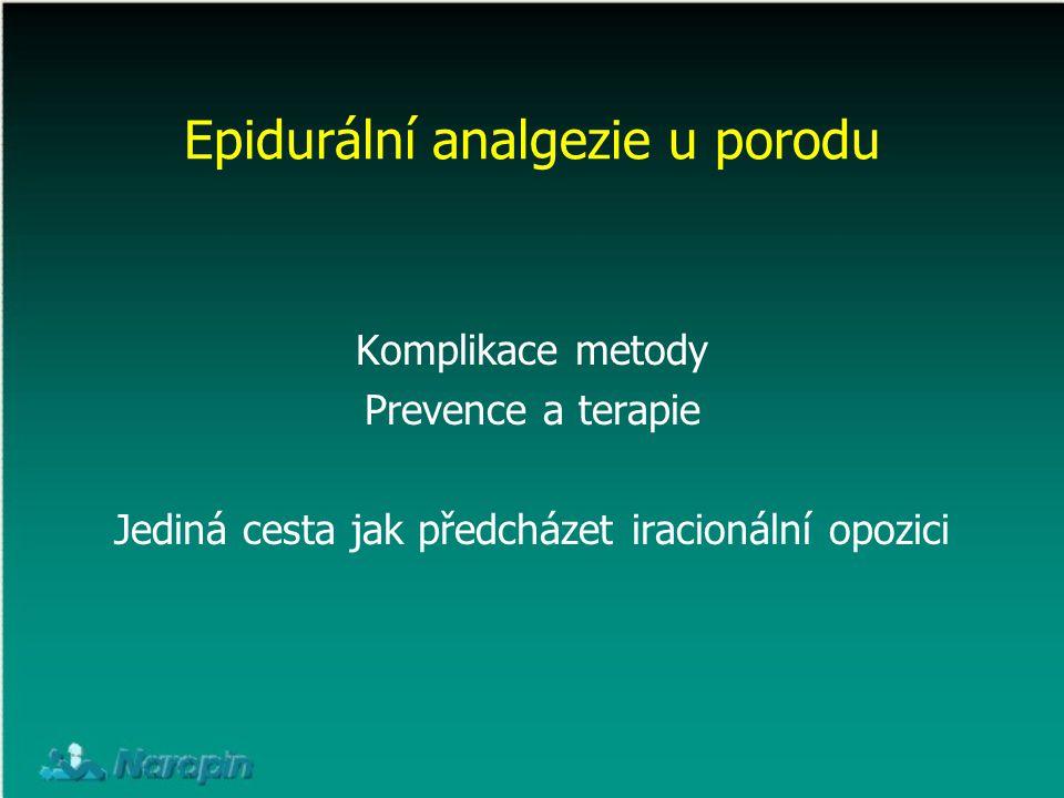 Epidurální analgezie u porodu Komplikace metody Prevence a terapie Jediná cesta jak předcházet iracionální opozici