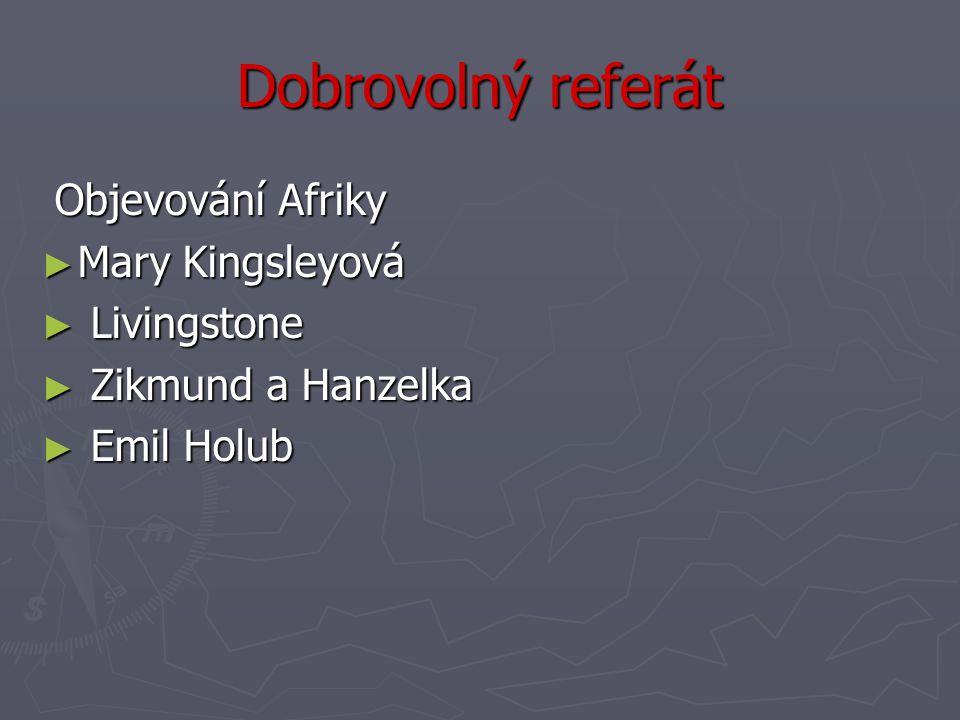 Dobrovolný referát Objevování Afriky Objevování Afriky ► Mary Kingsleyová ► Livingstone ► Zikmund a Hanzelka ► Emil Holub