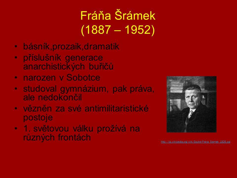 Fráňa Šrámek (1887 – 1952) básník,prozaik,dramatik příslušník generace anarchistických buřičů narozen v Sobotce studoval gymnázium, pak práva, ale nedokončil vězněn za své antimilitaristické postoje 1.