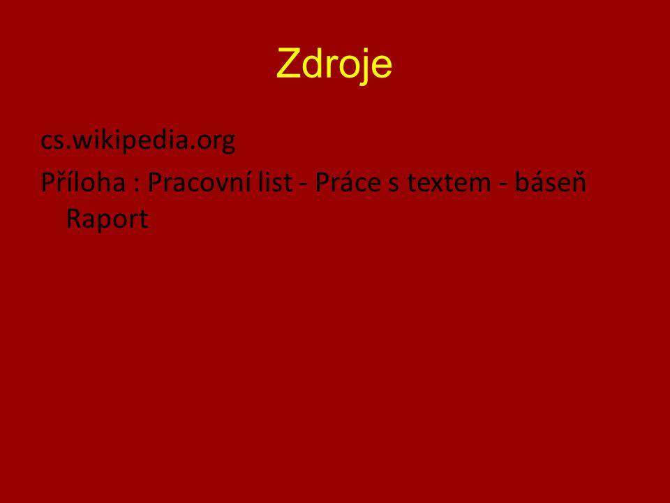 Zdroje cs.wikipedia.org Příloha : Pracovní list - Práce s textem - báseň Raport
