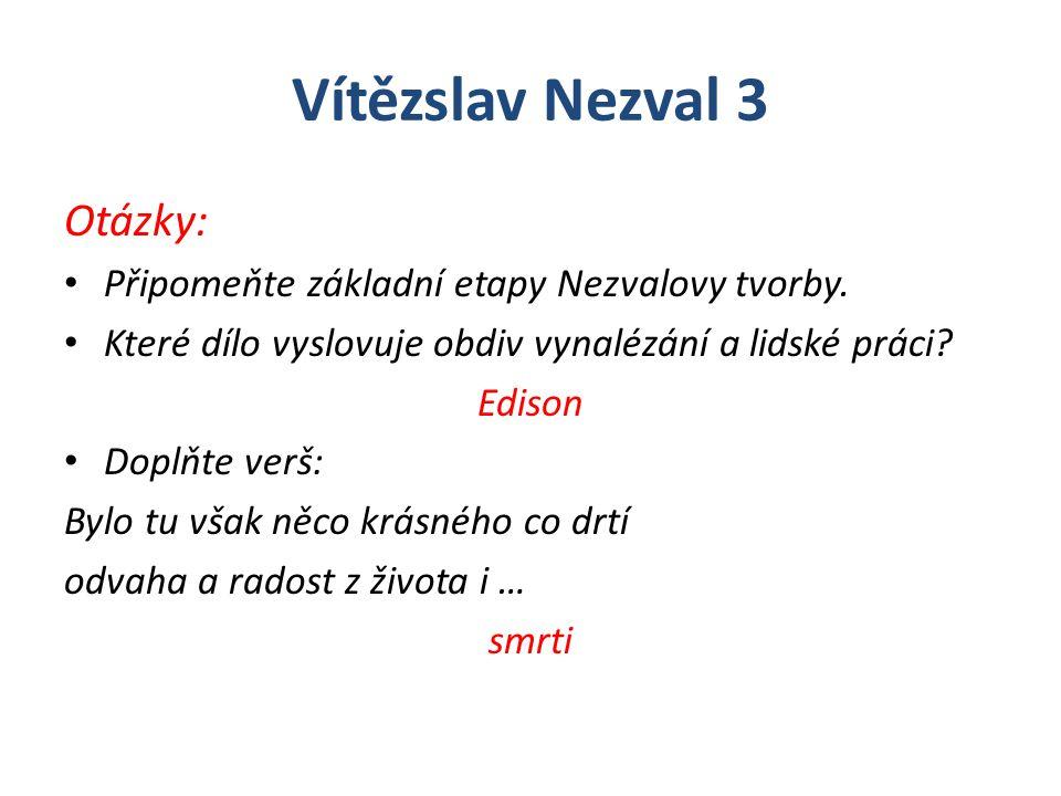 Vítězslav Nezval 3 Otázky: Připomeňte základní etapy Nezvalovy tvorby.