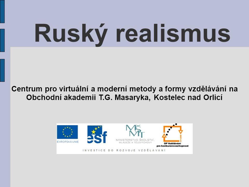 Ruský realismus Centrum pro virtuální a moderní metody a formy vzdělávání na Obchodní akademii T.G. Masaryka, Kostelec nad Orlicí