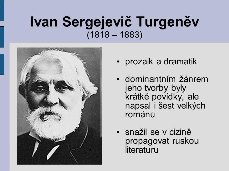 Ivan Sergejevič Turgeněv (1818 – 1883) prozaik a dramatik dominantním žánrem jeho tvorby byly krátké povídky, ale napsal i šest velkých románů snažil